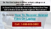 At 1-888-809-3892 See How to Recover Deleted Files On Laptop