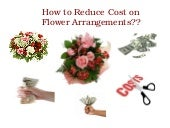 How to reduce cost on flower arrangements