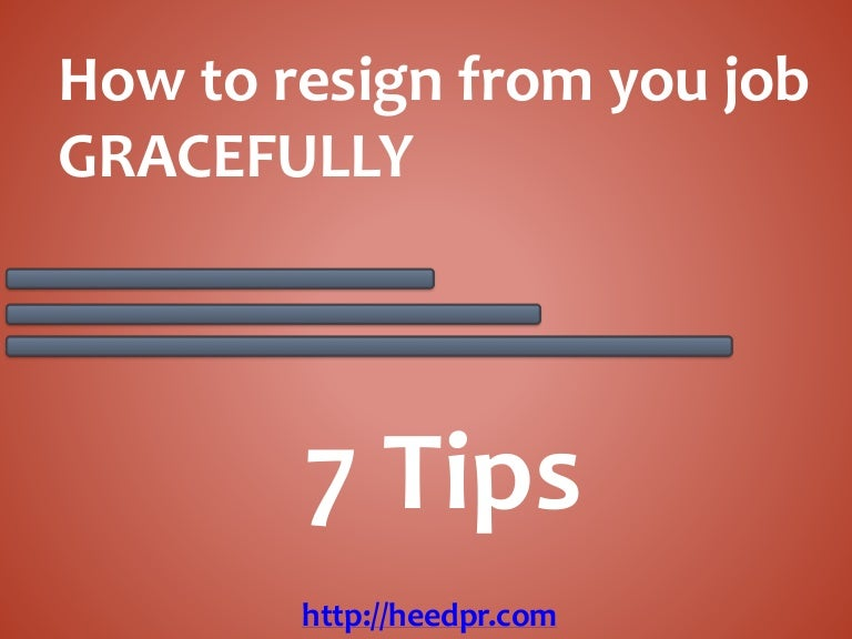How To Resign From Your Job Gracefully - 7 Tips