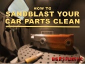 How to Sandblast Your Car Parts Clean