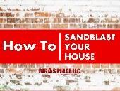 How to sandblast your house