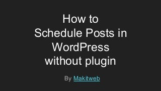 How to Schedule Posts in WordPress without Plugin