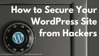 How To Secure Your WordPress Site From Hackers