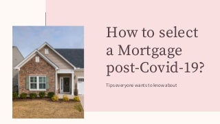 How to select a mortgage post covid-19