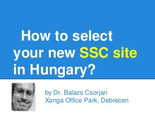 How to select your new ssc site in Hungary?