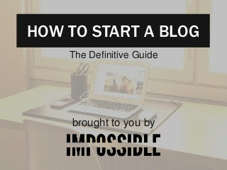 How To Start A Blog: The Definitive Guide
