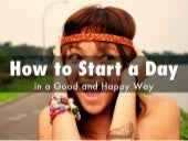 How to Start a Day in a Good and Happy Way