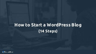 How to Start a WordPress Blog (14 Steps)