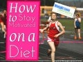 How to Stay Motivated on a Diet