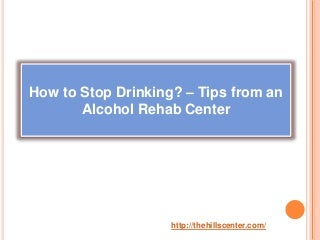 How to stop drinking – tips from an alcohol rehab center