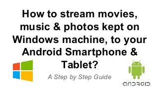 How to stream movies, music & photos kept on windows machine, to your android smartphone & tablet
