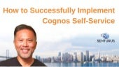 How to Successfully Implement Cognos Self-Service