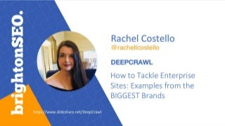 How To Tackle Enterprise Sites - Rachel Costello, Technical SEO, DeepCrawl