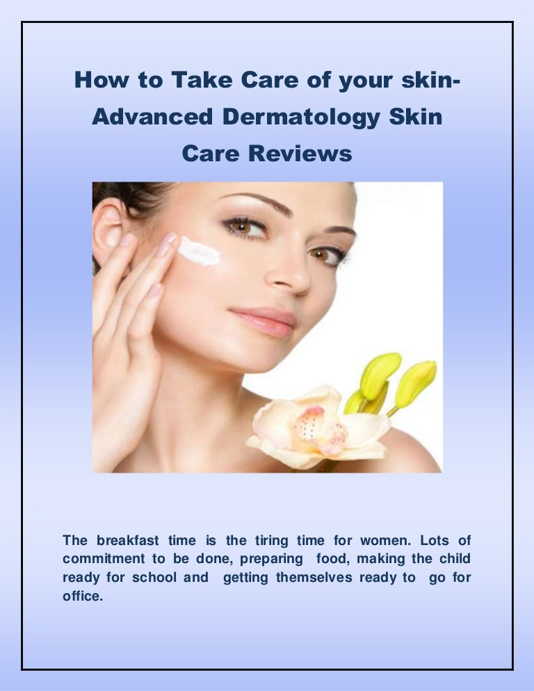 How to take care of your skin advanced dermatology skin..
