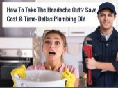 How To Take The Headache Out? Save Cost & Time - Dallas Plumbing DIY