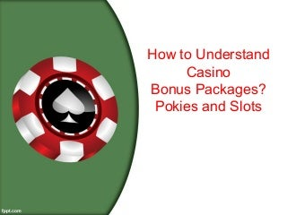 How to Understand Casino Bonus Packages? Pokies and Slots