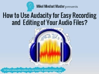 How to Use Audacity for Easy Recording and Editing of Your Audio Files?