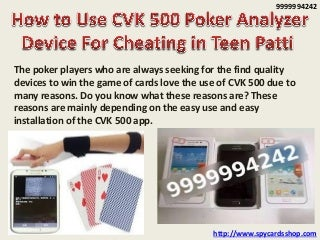 How to use cvk 500 poker analyzer device for cheating in teen patti