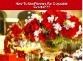 How to use flowers for corporate events