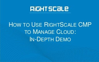 How to Use RightScale CMP to Manage Cloud: In-Depth Demo