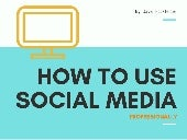 How to Use Social Media Professionally