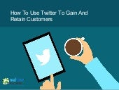How to use Twitter to Gain and Retain Customers