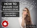 (Up.School) How to validate your business ideas