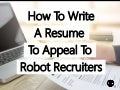How To Write A Resume To Appeal To Robot Recruiters