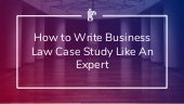 How to Write Business Law Case Study Like an Expert