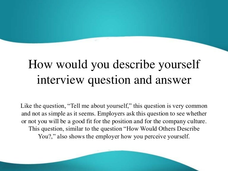 how would you describe yourself interview question and answer - Typical Interview Questions And Answers Describe Yourself