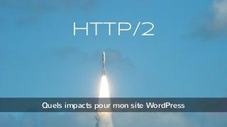 HTTP/2, quels impacts pour mon site WordPress ?