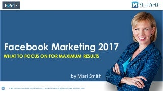 Facebook Marketing 2017: What To Focus On For Maximum Results by Mari Smith