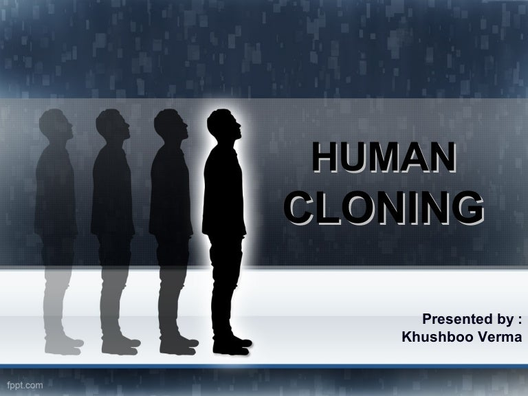 into the crazy world of human cloning Cloning a human being would involve the following process: the cell nucleus of an adult person would be will humans actually be cloned in the laboratory i do not know scientists may be able to life becomes a cheap, expendable commodity indeed, human existence degenerates into a nightmare.