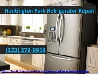 Huntington Park Refrigerator Repair (323) 379-9968