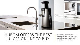 Hurom offers the best juicer online to buy