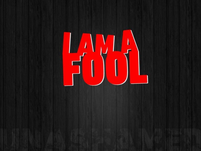 I am a Fool