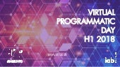 IAB Europe Virtual Programmatic Day H1 2018 Presentation
