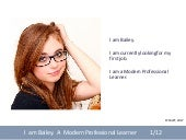 I am Bailey I am a Modern Professional Learner.