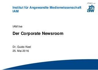 IAM live 2016: Corporate Newsroom // Dr. Guido Keel