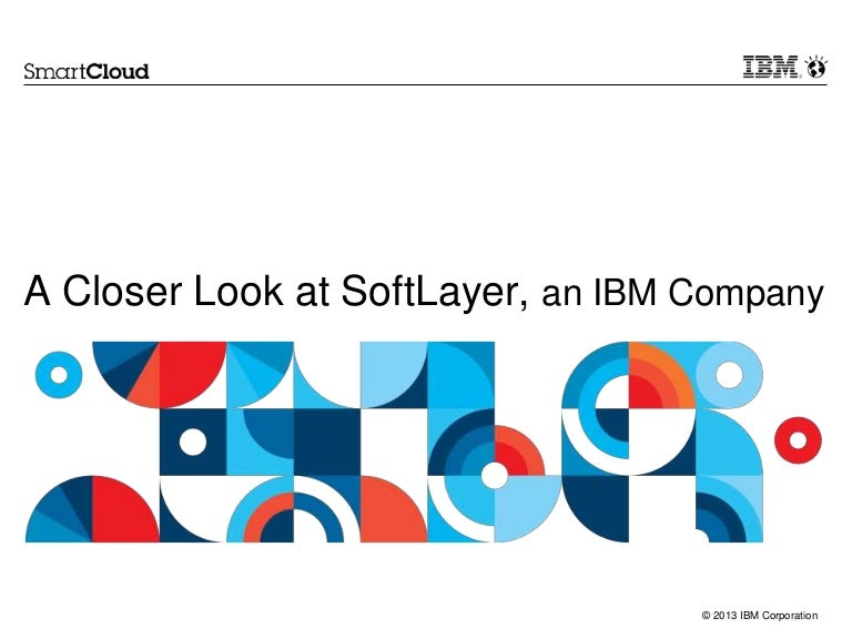 IBM SoftLayer Overview - July 2014