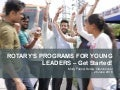 Rotary's Programs for Young Leaders: Get Started