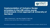 Implementation of Inclusive Design principles in the LMS online course environment: A CoI approach at University of Auckland (The International Consortium of Academic Language and Learning Developers (ICALLD) Online Symposium 2018)