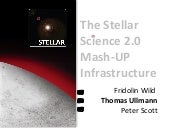 The Stellar Science 2.0 Mash-UP Infrastructure