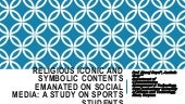 RELIGIOUS ICONIC AND SYMBOLIC CONTENTS EMANATED ON SOCIAL MEDIA: A STUDY ON SPORTS STUDENTS
