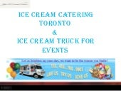 Ice Cream Catering Toronto & Ice Cream Truck For Events