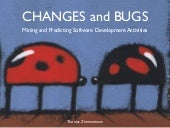 Changes and Bugs: Mining and Predicting Development Activities
