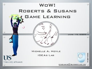 WoW! Roberts and Susans Game Learning: A Look at World of Warcraft, Higher Education Learning, and Motivation