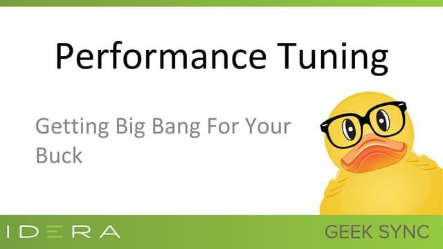 Geek Sync | Performance Tuning: Getting the Biggest Bang for Your Buck - Monica Rathbun | IDERA