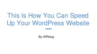 This is how you can speed up your word press website
