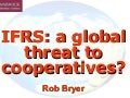 Ifrs   a global threat to cooperatives